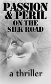 Passion & Peril on the Silk Road